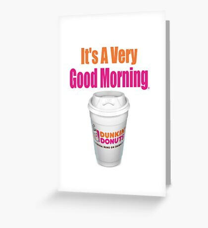 Dunkin' Donuts - It's A Very Good Morning - (Designs4You) Greeting Card