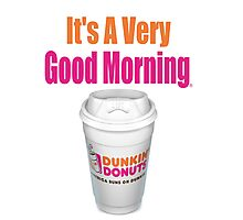 Dunkin' Donuts - It's A Very Good Morning - (Designs4You) Photographic Print