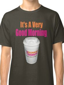 Dunkin' Donuts - It's A Very Good Morning - (Designs4You) Classic T-Shirt