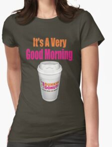 Dunkin' Donuts - It's A Very Good Morning - (Designs4You) Womens Fitted T-Shirt