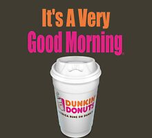 Dunkin' Donuts - It's A Very Good Morning - (Designs4You) Unisex T-Shirt