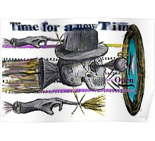 A Time Machine Was Invented out of the Dust and Dirt inverted  Time for a new Time. Poster