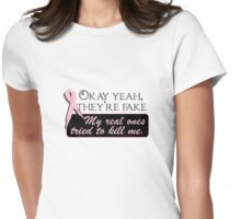 OKAY YEAH, THEY'RE FAKE  My real ones tried to kill me. Womens Fitted T-Shirt