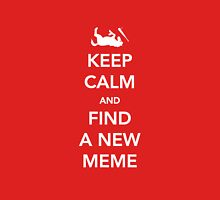 Keep Calm and Find a New Meme Unisex T-Shirt