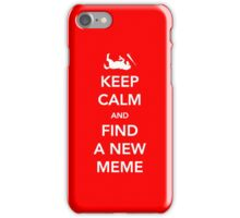 Keep Calm and Find a New Meme iPhone Case/Skin