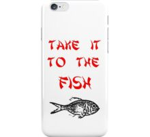 Take it to the fish iPhone Case/Skin