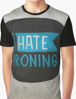 I hate ironing! Graphic T-Shirt