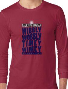 Talk Whovian to Me (Version 2) Long Sleeve T-Shirt