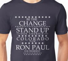 """Be the Change- Stand Up"" Colorado for Ron Paul Unisex T-Shirt"