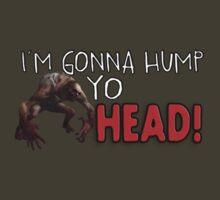 I'M GONNA HUMP YO HEAD! by Chocovich