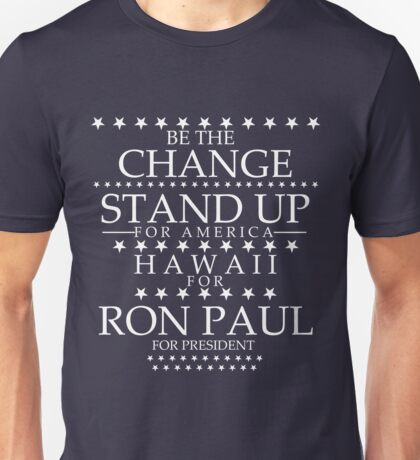 """Be the Change- Stand Up"" Hawaii for Ron Paul Unisex T-Shirt"