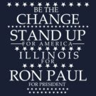 """Be the Change- Stand Up"" Illinois for Ron Paul by BNAC - The Artists Collective."