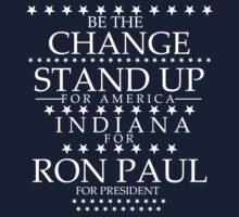 """Be the Change- Stand Up"" Indiana for Ron Paul by BNAC - The Artists Collective."