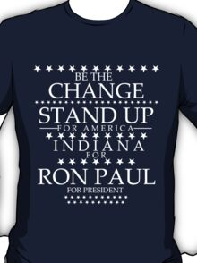 """Be the Change- Stand Up"" Indiana for Ron Paul T-Shirt"