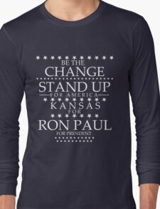 """""""Be the Change- Stand Up"""" Kansas for Ron Paul Long Sleeve T-Shirt"""
