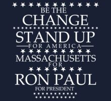 """Be The Change- Stand Up For America"" Massachusetts for Ron Paul by BNAC - The Artists Collective."