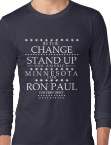 """""""Be The Change- Stand Up For America"""" Minnesota for Ron Paul Long Sleeve T-Shirt"""