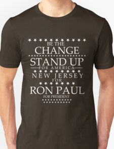 """""""Be The Change- Stand Up For America"""" New Jersey for Ron Paul Unisex T-Shirt"""