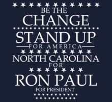 """Be The Change- Stand Up For America"" North Carolina for Ron Paul by BNAC - The Artists Collective."
