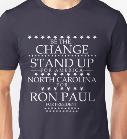 """Be The Change- Stand Up For America"" North Carolina for Ron Paul Unisex T-Shirt"