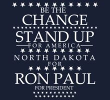 """Be The Change- Stand Up For America"" North Dakota for Ron Paul by BNAC - The Artists Collective."