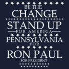 """Be The Change- Stand Up For America"" Pennsylvania for Ron Paul by BNAC - The Artists Collective."