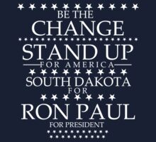 """Be The Change- Stand Up For America"" South Dakota for Ron Paul by BNAC - The Artists Collective."