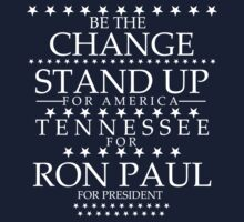"""Be The Change- Stand Up For America"" Tennessee for Ron Paul by BNAC - The Artists Collective."