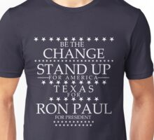 """Be The Change- Stand Up For America"" Texas for Ron Paul Unisex T-Shirt"