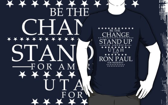 """""""Be The Change- Stand Up For America"""" Utah for Ron Paul by BNAC - The Artists Collective."""
