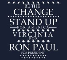 """Be The Change- Stand Up For America"" Virginia for Ron Paul by BNAC - The Artists Collective."