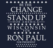 """Be The Change- Stand Up For America"" Wisconsin for Ron Paul by BNAC - The Artists Collective."