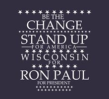 """Be The Change- Stand Up For America"" Wisconsin for Ron Paul Unisex T-Shirt"