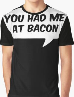 You had me at Bacon Graphic T-Shirt