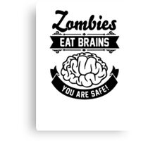 Zombies eat brains you are safe! Canvas Print