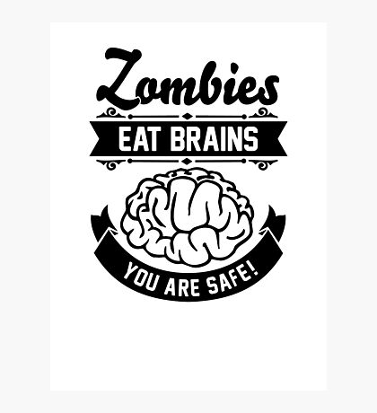Zombies eat brains you are safe! Photographic Print