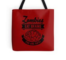 Zombies eat brains you are safe! Tote Bag