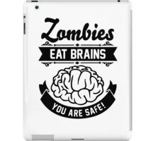 Zombies eat brains you are safe! iPad Case/Skin
