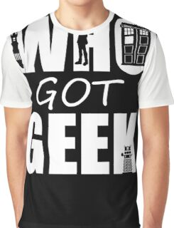 Who Got Geek Graphic T-Shirt