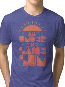 All Under The Same Sun Tri-blend T-Shirt