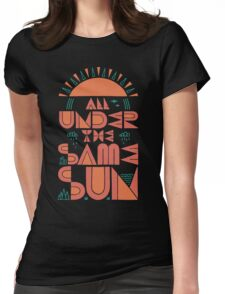 All Under The Same Sun Womens Fitted T-Shirt