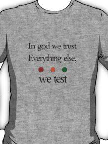 In god we trust.  Everything else we test T-Shirt