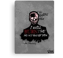 I'll Burn You Canvas Print