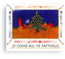 O' Come All Ye Faithful Canvas Print