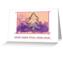 Wise Men Still Seek HIM Greeting Card