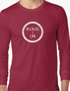Because. Long Sleeve T-Shirt