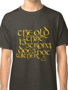 The Old That Is Strong Does Not Wither Classic T-Shirt