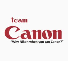 "Team Canon! - ""why nikon when you can CANON?"" Baby Tee"
