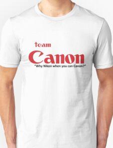 "Team Canon! - ""why nikon when you can CANON?"" Unisex T-Shirt"
