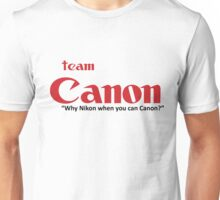 "Team Canon! - ""why nikon when you can CANON?"" Unisex T-Shirt"